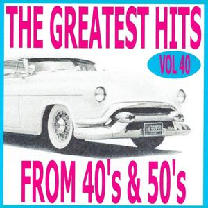 The Greatest Hits from 40's and 50's, Vol. 40