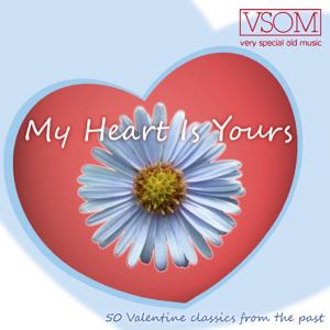 My Heart Is Yours (50 Valentine Classics from the Past)