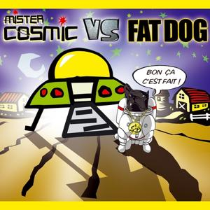Mister cosmic vs fat dog