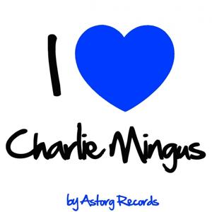 I Love Charlie Mingus (Jazz Masters collection)