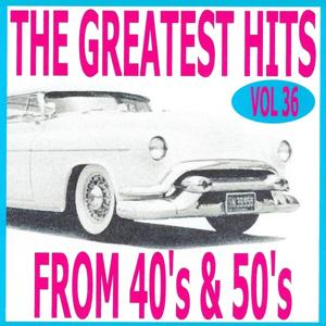 The greatest hits from 40's and 50's volume 36