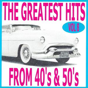 The Greatest Hits from 40's and 50's, Vol. 8