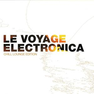 Le Voyage Electronica - Chill Lounge Edition