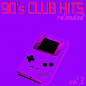 90's Club Hits Reloaded Vol.3 - Best Of Club, Dance, House, Electro And Techno Remix Collection