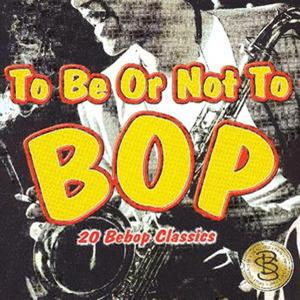 To Be Or Not To Bop