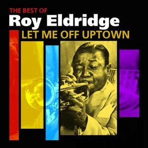 Let Me Off Uptown (The Best Of Roy Eldridge)