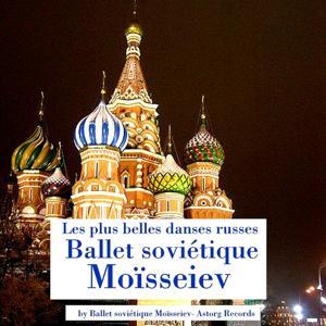 Ballet soviétique Moïsseiev (Les plus belles danses russes)